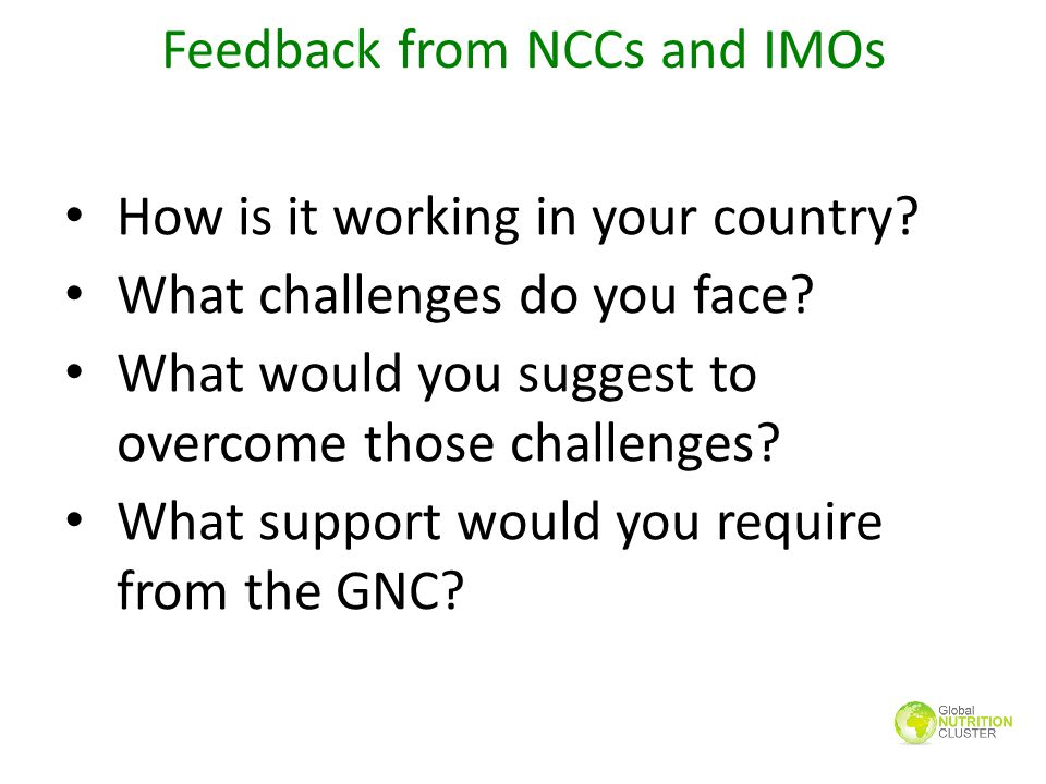 Feedback from NCCs and IMOs How is it working in your country? What challenges do you face? What would you suggest to overcome those challenges? What