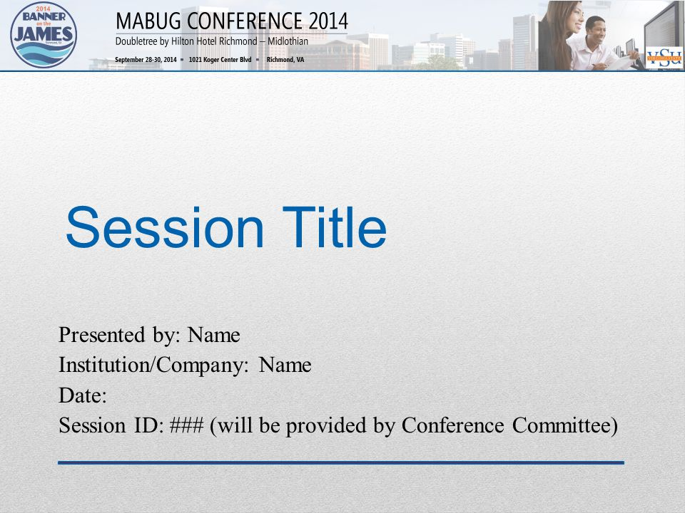 Session Title Presented by: Name Institution/Company: Name Date: Session ID: ### (will be provided by Conference Committee)