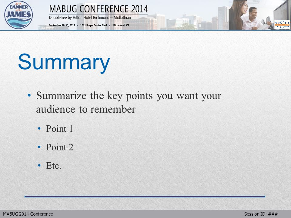 MABUG 2014 Conference Session ID: ### Summary Summarize the key points you want your audience to remember Point 1 Point 2 Etc.