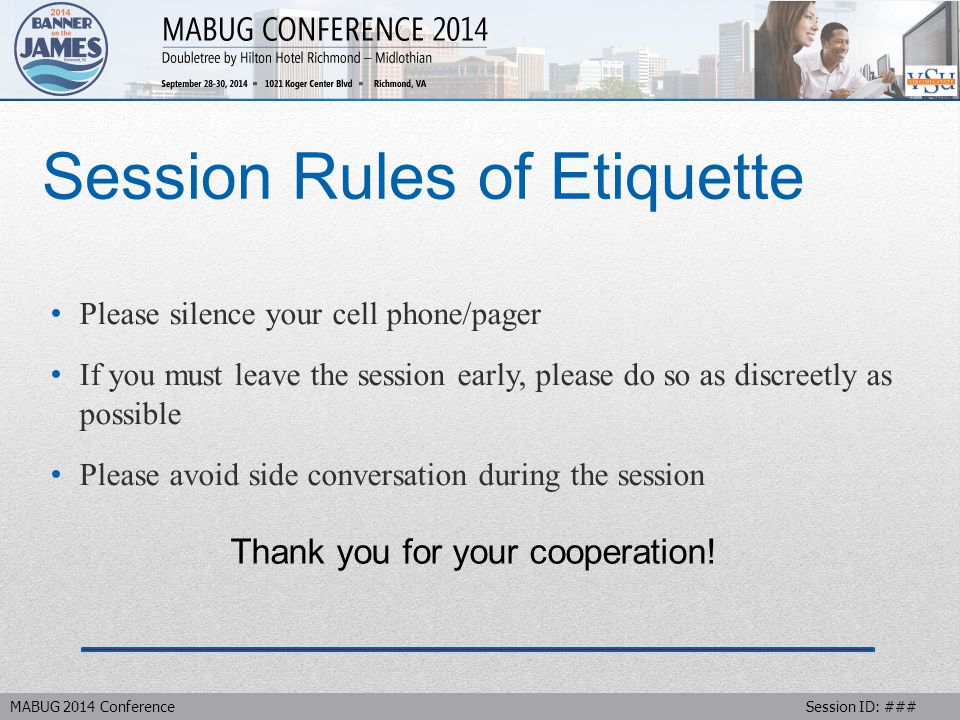MABUG 2014 Conference Session ID: ### Session Rules of Etiquette Please silence your cell phone/pager If you must leave the session early, please do so as discreetly as possible Please avoid side conversation during the session Thank you for your cooperation!