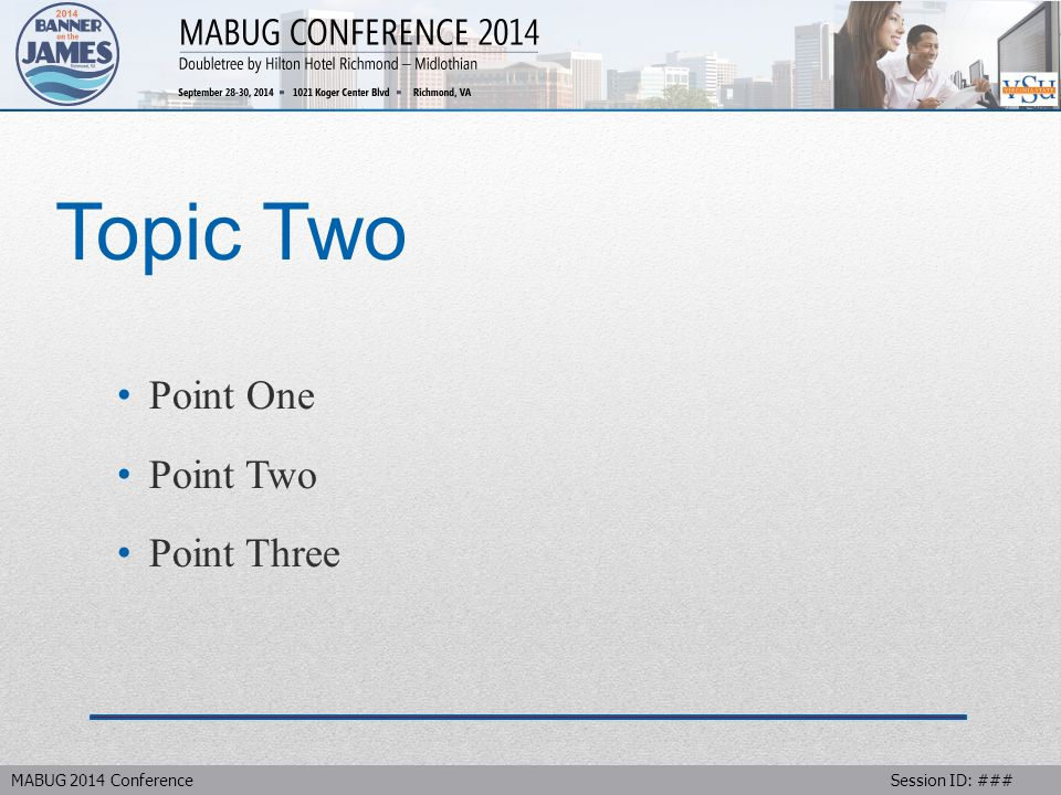 MABUG 2014 Conference Session ID: ### Topic Two Point One Point Two Point Three