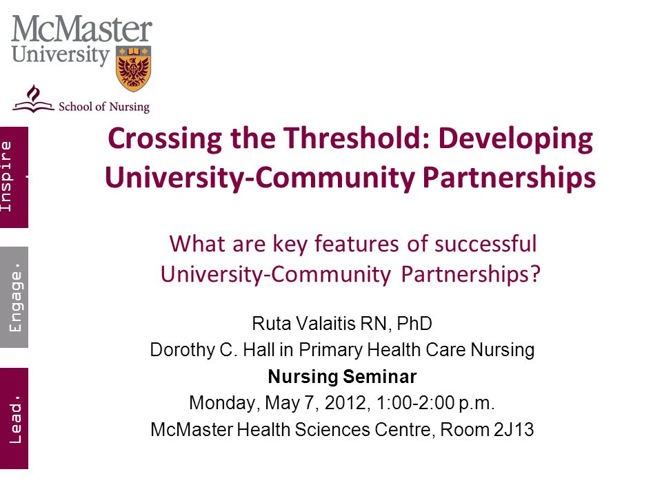 Inspire. Lead. Engage. Crossing the Threshold: Developing University-Community Partnerships What are key features of successful University-Community P
