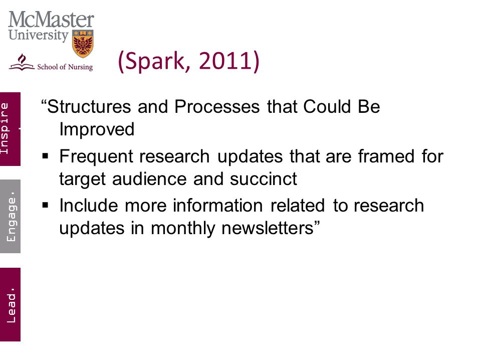 "Inspire. Lead. Engage. (Spark, 2011) ""Structures and Processes that Could Be Improved  Frequent research updates that are framed for target audience"