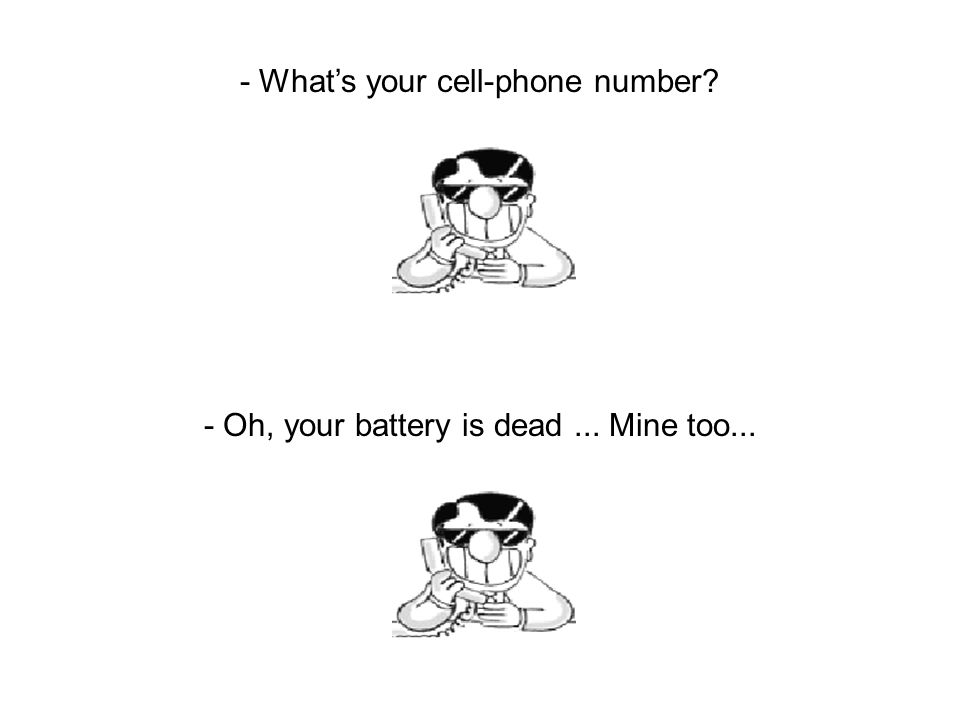 - What's your cell-phone number? - Oh, your battery is dead... Mine too...