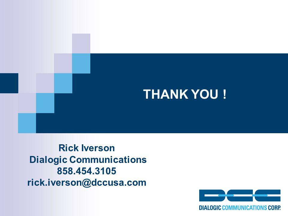 Rick Iverson Dialogic Communications 858.454.3105 rick.iverson@dccusa.com THANK YOU !