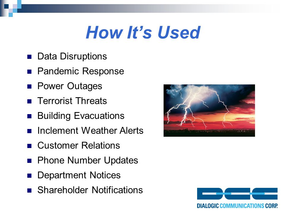 How It's Used Data Disruptions Pandemic Response Power Outages Terrorist Threats Building Evacuations Inclement Weather Alerts Customer Relations Phone Number Updates Department Notices Shareholder Notifications