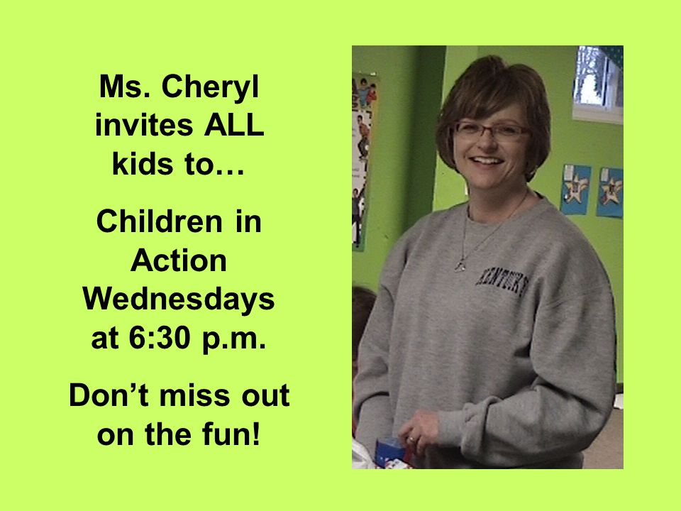 Ms. Cheryl invites ALL kids to… Children in Action Wednesdays at 6:30 p.m. Don't miss out on the fun!