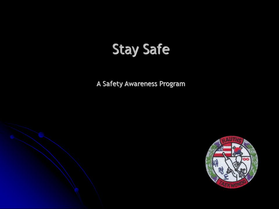 Stay Safe A Safety Awareness Program