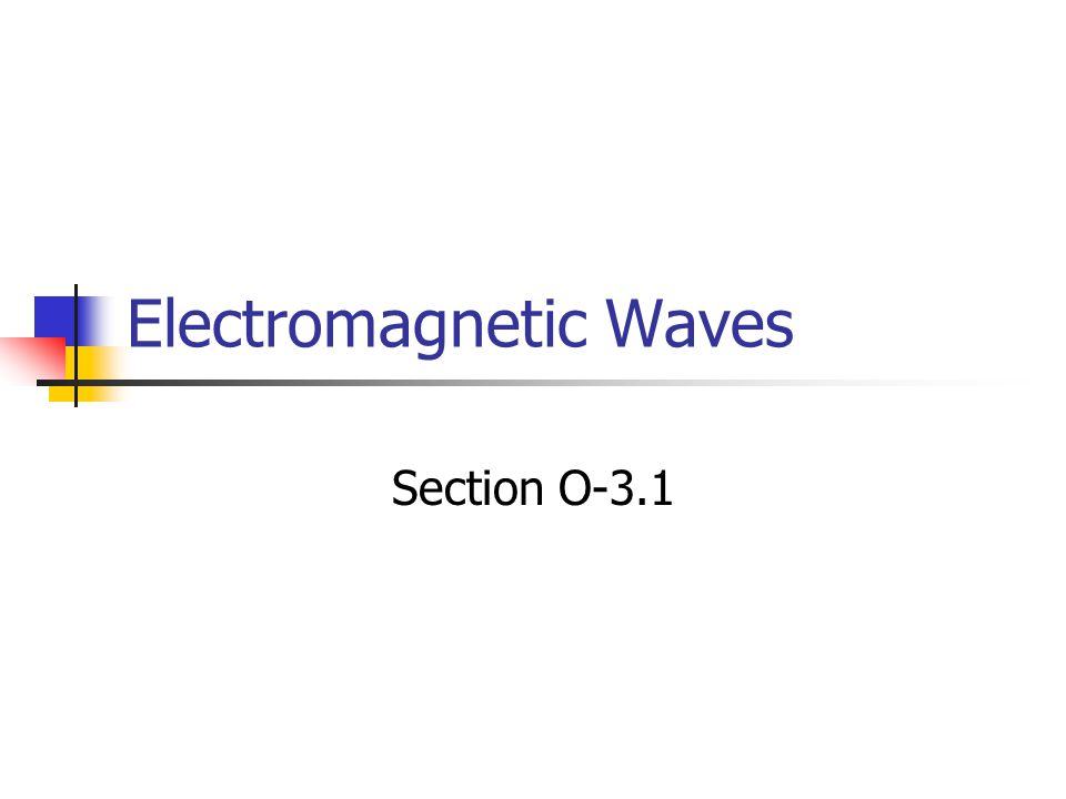 Electromagnetic Waves Section O-3.1