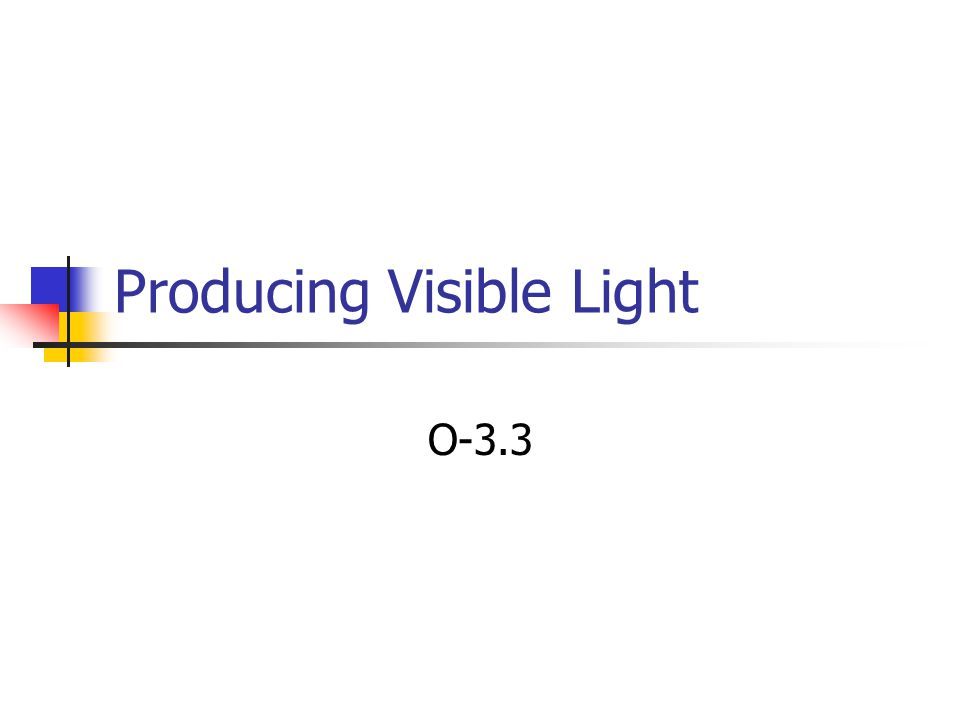 Producing Visible Light O-3.3