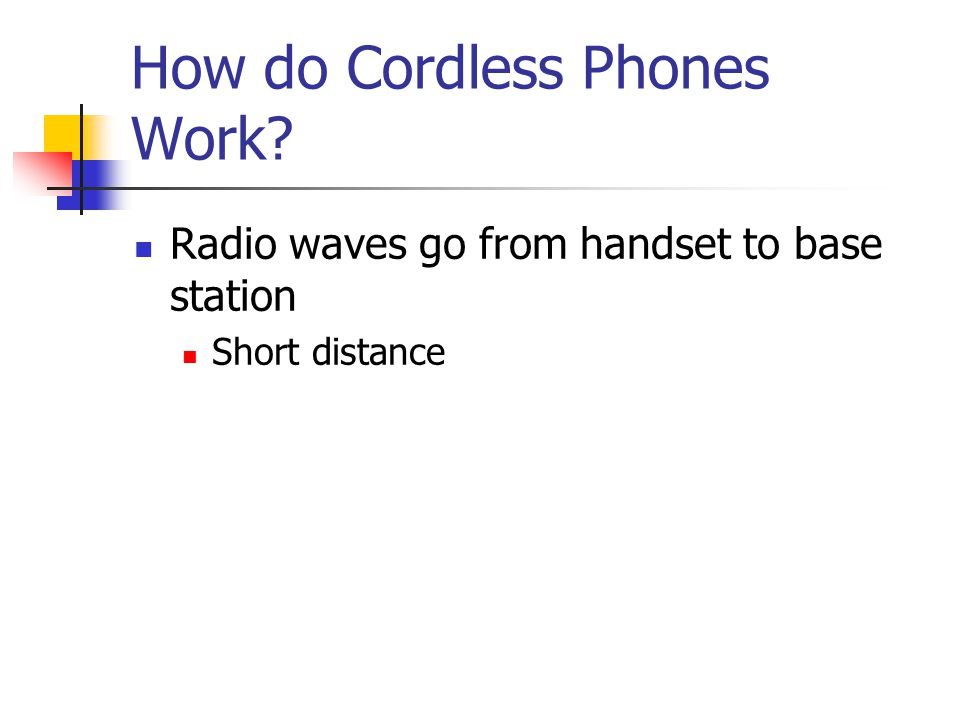 How do Cordless Phones Work Radio waves go from handset to base station Short distance