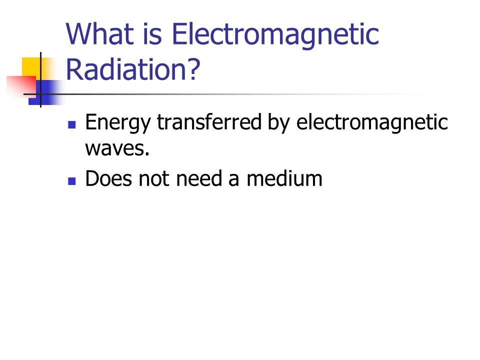 What is Electromagnetic Radiation. Energy transferred by electromagnetic waves.
