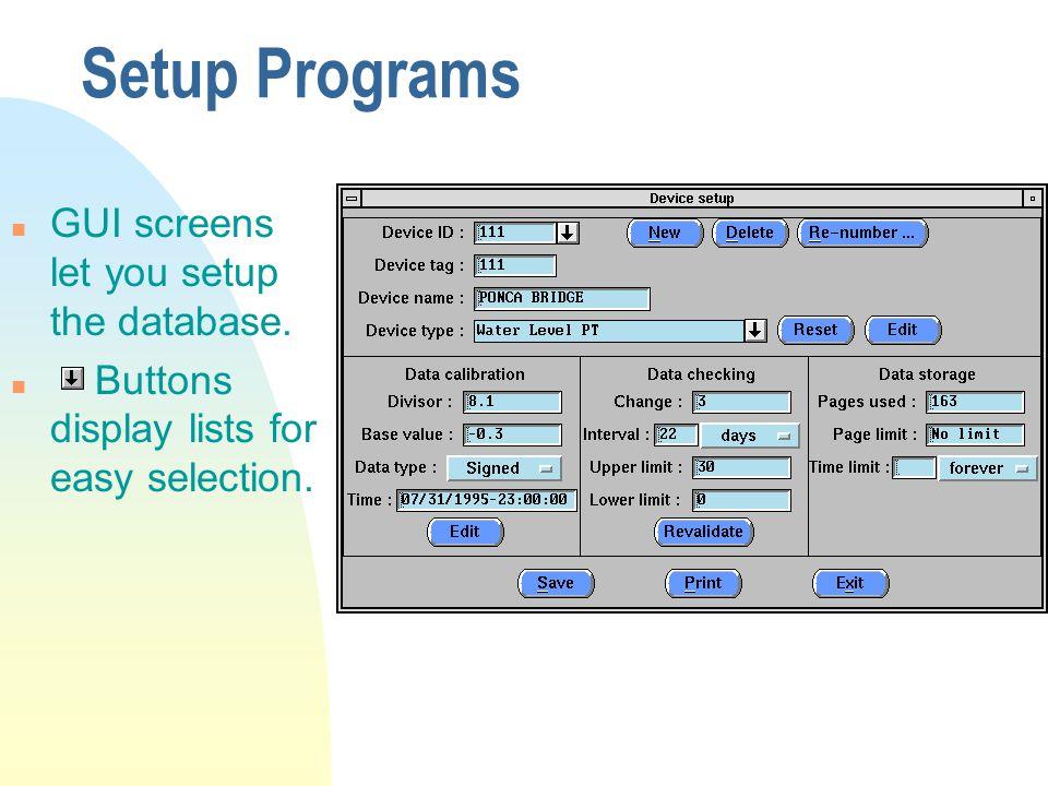Setup Programs n GUI screens let you setup the database.