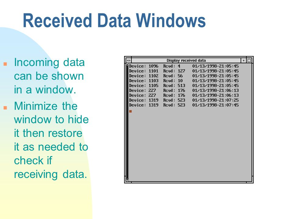 Received Data Windows n Incoming data can be shown in a window.