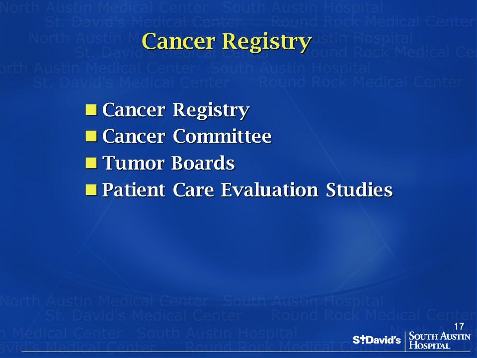 17 Cancer Registry Cancer Registry Cancer Registry Cancer Committee Cancer Committee Tumor Boards Tumor Boards Patient Care Evaluation Studies Patient