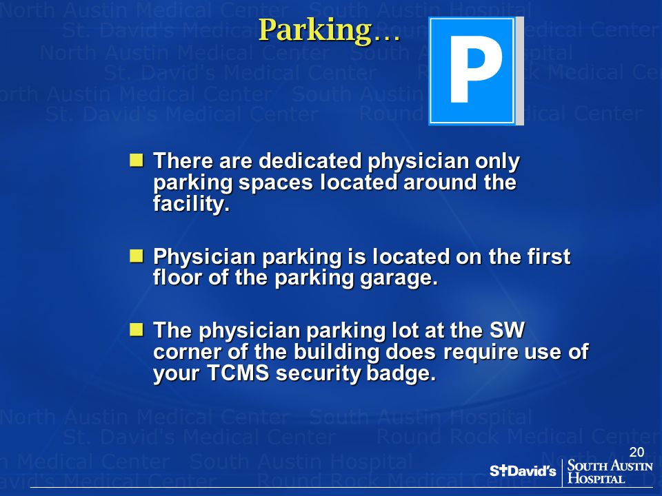 20 Parking… There are dedicated physician only parking spaces located around the facility. There are dedicated physician only parking spaces located a