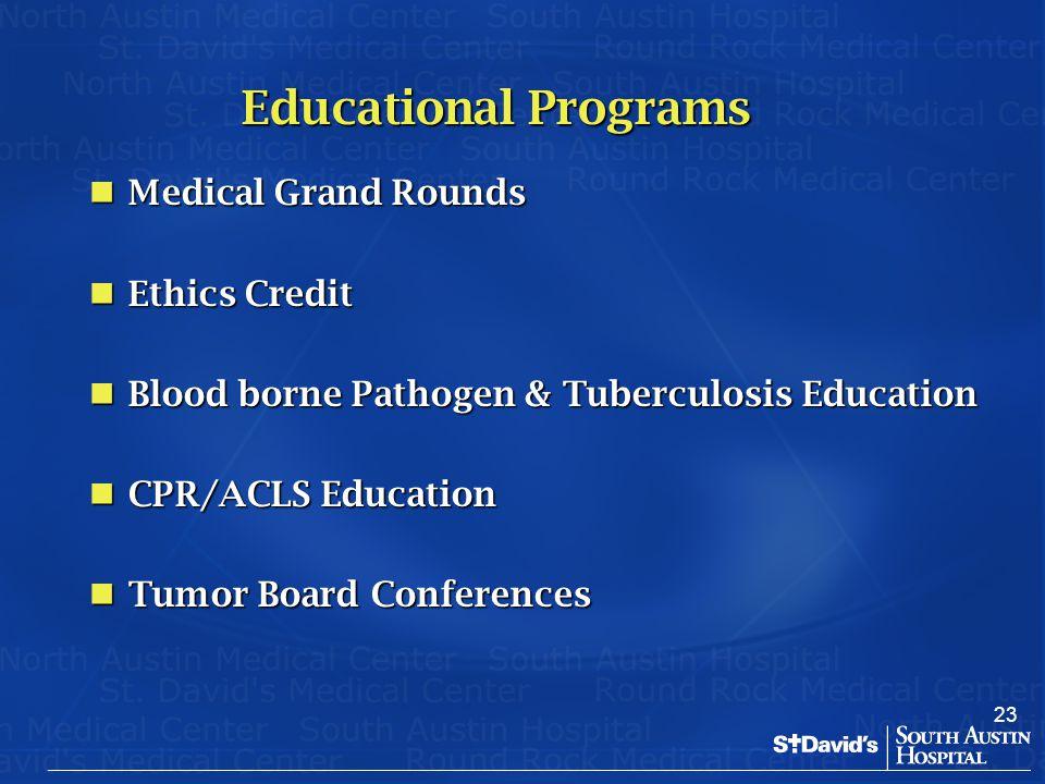 23 Educational Programs Medical Grand Rounds Medical Grand Rounds Ethics Credit Ethics Credit Blood borne Pathogen & Tuberculosis Education Blood born
