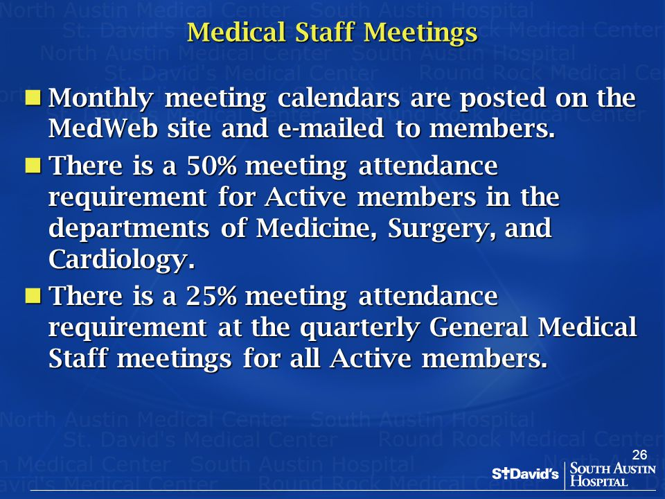 26 Medical Staff Meetings Monthly meeting calendars are posted on the MedWeb site and e-mailed to members. Monthly meeting calendars are posted on the