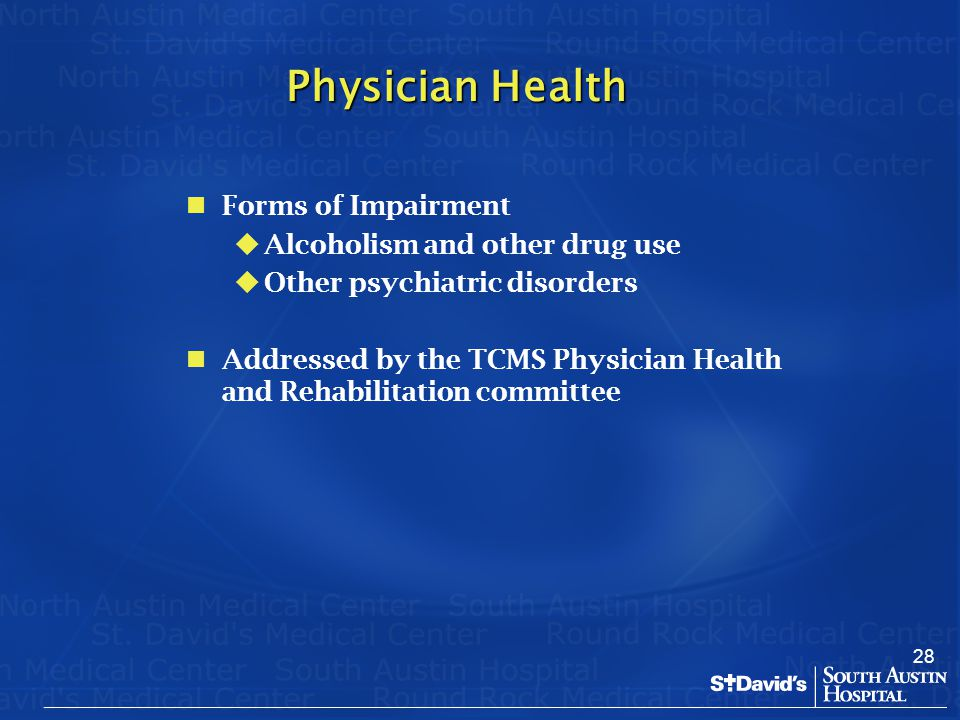28 Physician Health Forms of Impairment   Alcoholism and other drug use   Other psychiatric disorders Addressed by the TCMS Physician Health and R