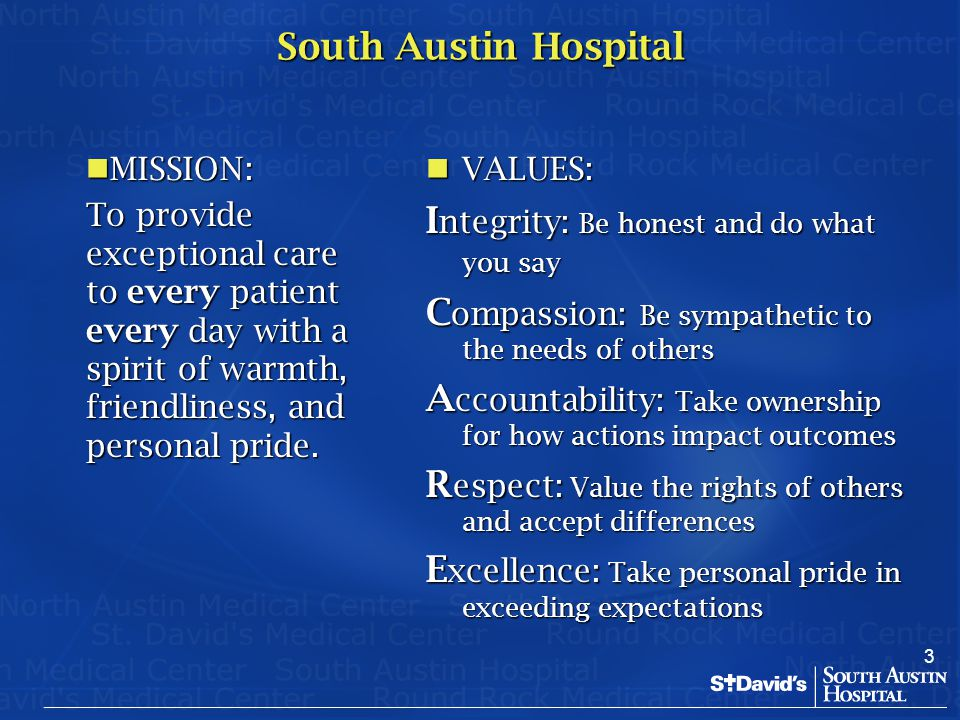 3 South Austin Hospital MISSION: MISSION: To provide exceptional care to every patient every day with a spirit of warmth, friendliness, and personal p