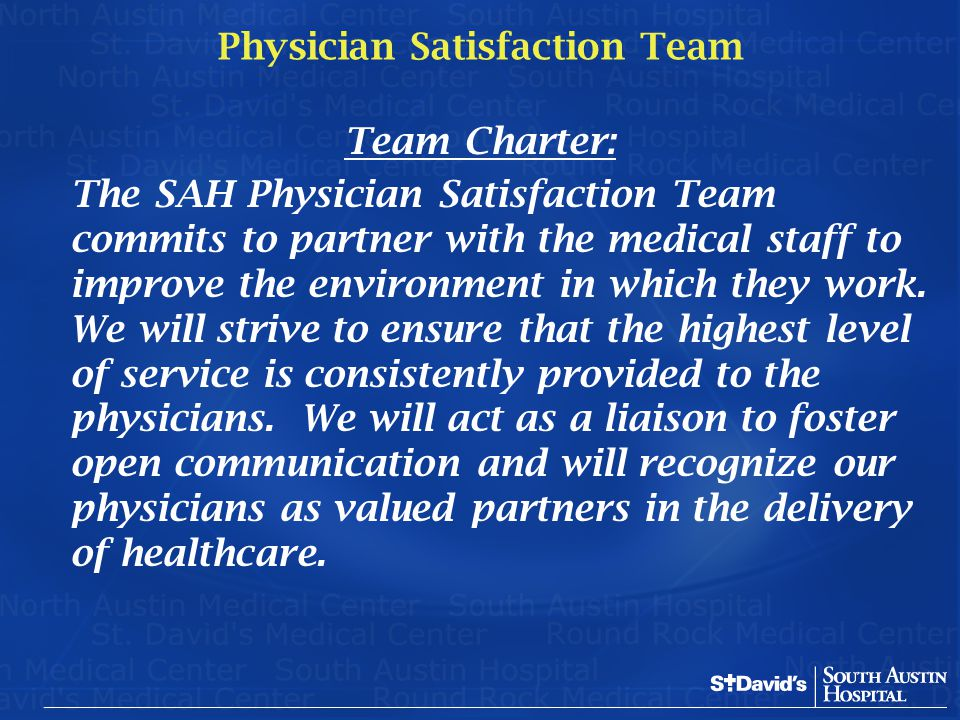 Physician Satisfaction Team Team Charter: The SAH Physician Satisfaction Team commits to partner with the medical staff to improve the environment in
