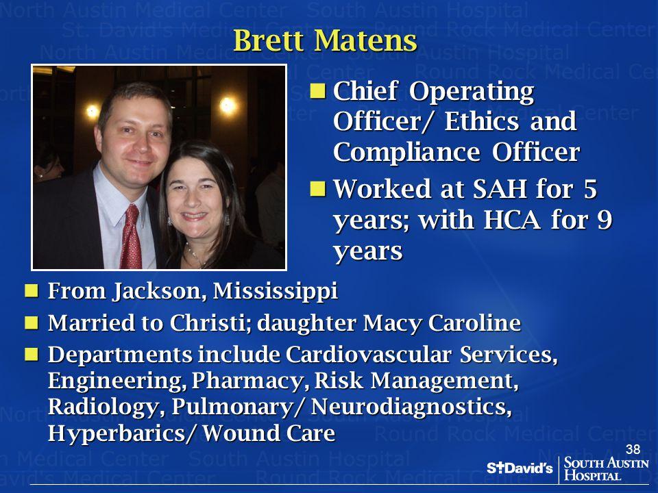 38 Brett Matens Chief Operating Officer/ Ethics and Compliance Officer Chief Operating Officer/ Ethics and Compliance Officer Worked at SAH for 5 year