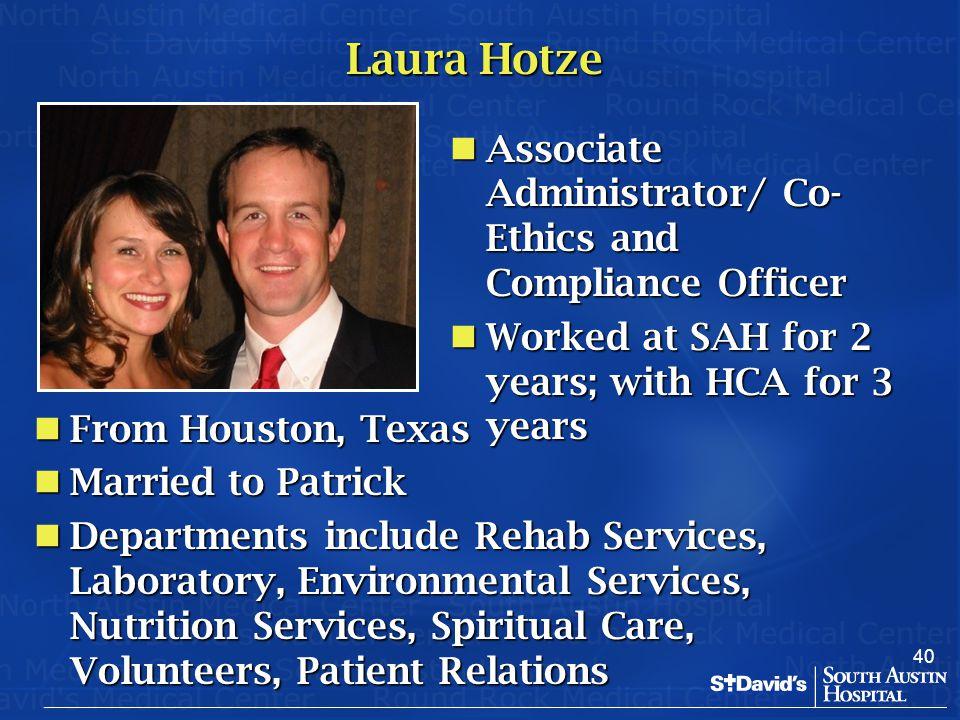 40 Laura Hotze Associate Administrator/ Co- Ethics and Compliance Officer Associate Administrator/ Co- Ethics and Compliance Officer Worked at SAH for