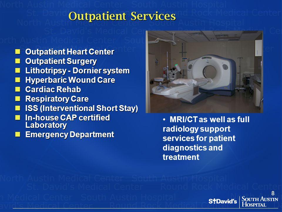8 Outpatient Services Outpatient Heart Center Outpatient Heart Center Outpatient Surgery Outpatient Surgery Lithotripsy - Dornier system Lithotripsy -