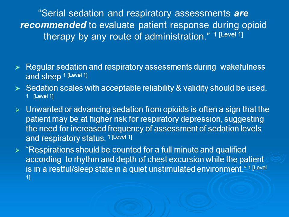 """""""Serial sedation and respiratory assessments are recommended to evaluate patient response during opioid therapy by any route of administration."""" 1 [Le"""