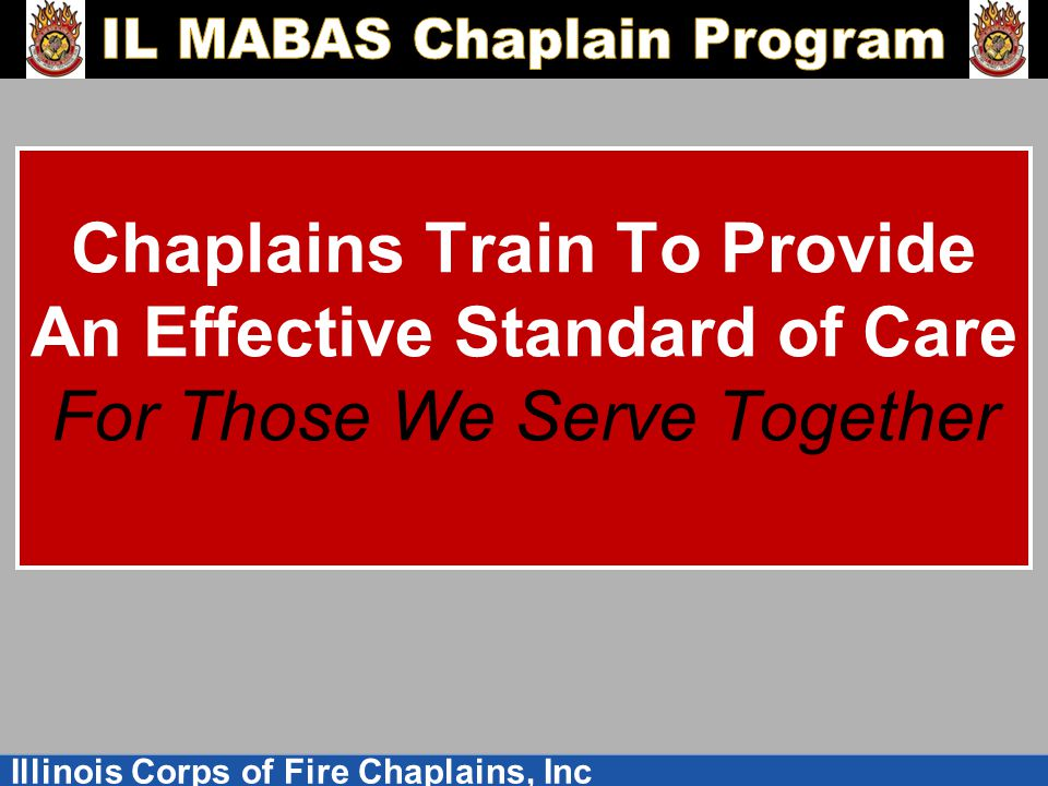Illinois Corps of Fire Chaplains, Inc Chaplains Train To Provide An Effective Standard of Care For Those We Serve Together