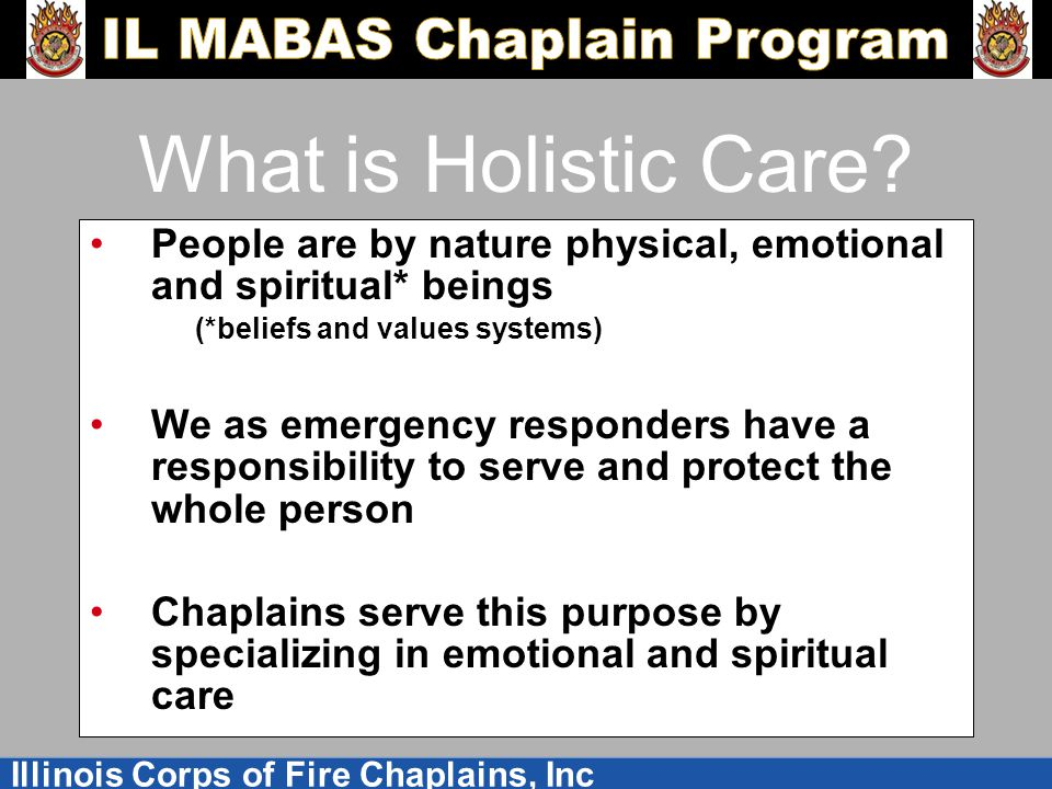 Illinois Corps of Fire Chaplains, Inc What is Holistic Care.