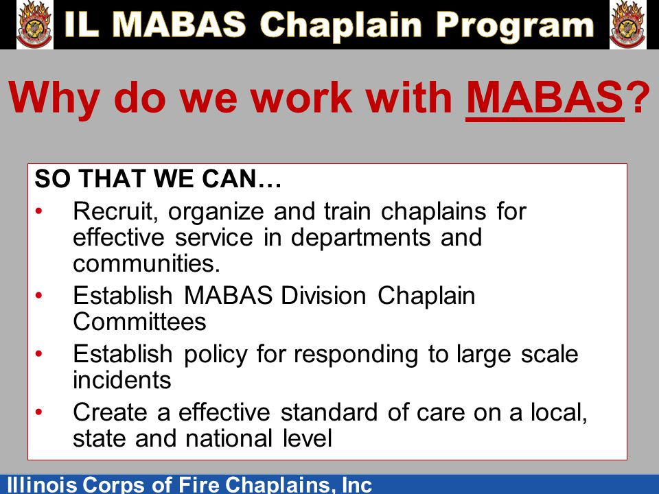 Illinois Corps of Fire Chaplains, Inc Why do we work with MABAS.