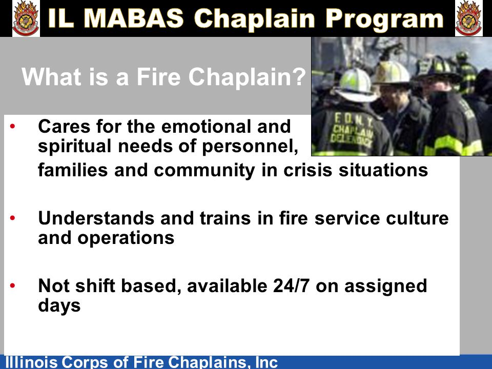 Illinois Corps of Fire Chaplains, Inc What is a Fire Chaplain.
