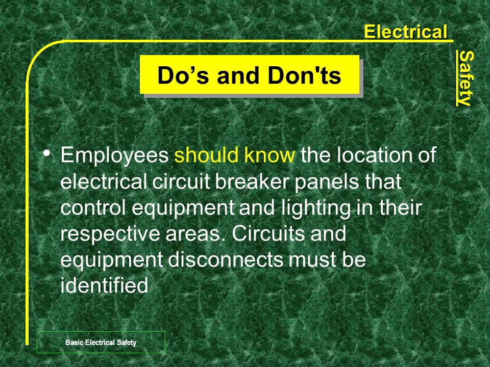 Electrical Safety Basic Electrical Safety Do's and Don ts Consumer electrical equipment or appliances should not be used if not properly grounded.