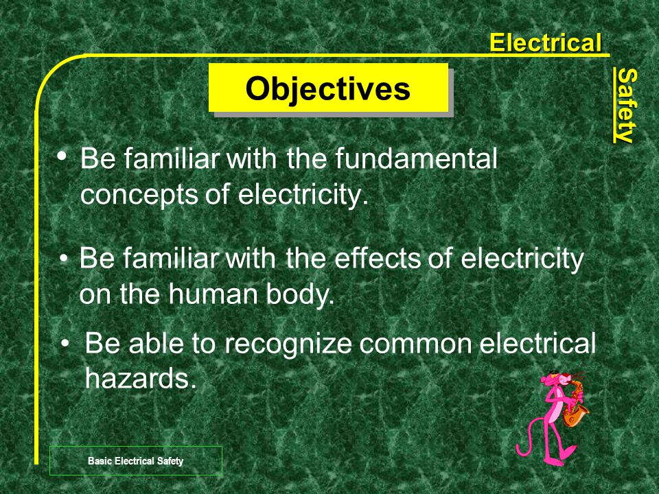 Electrical Safety Basic Electrical Safety  Course not designed to teach you to work on electrical equipment.