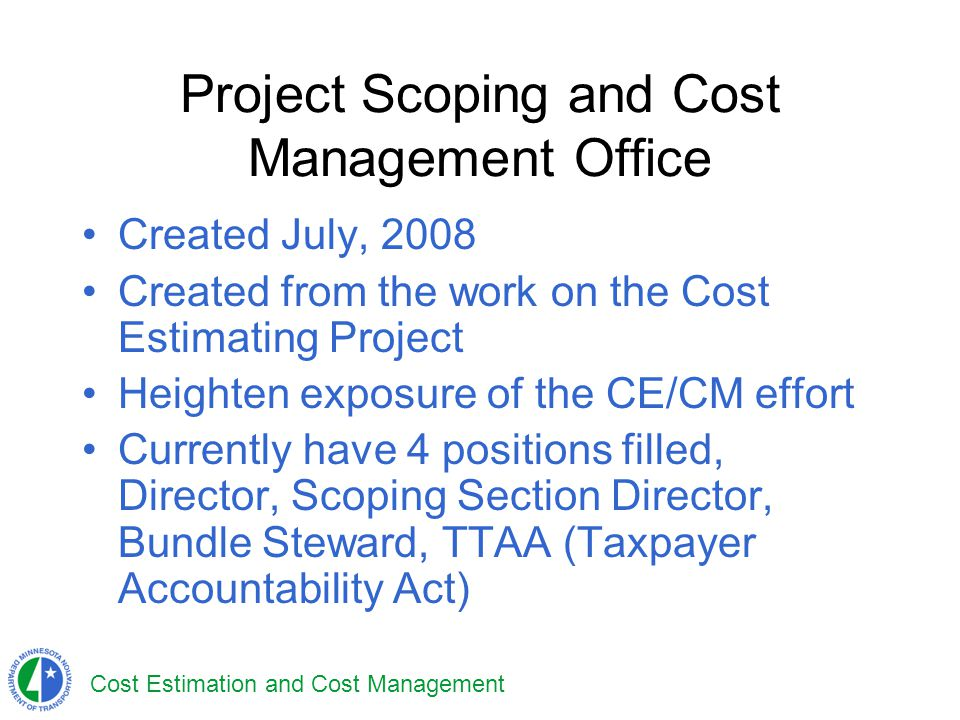 Cost Estimation and Cost Management Project Scoping and Cost Management Office Created July, 2008 Created from the work on the Cost Estimating Project