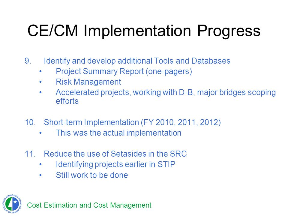 Cost Estimation and Cost Management CE/CM Implementation Progress 9.Identify and develop additional Tools and Databases Project Summary Report (one-pa