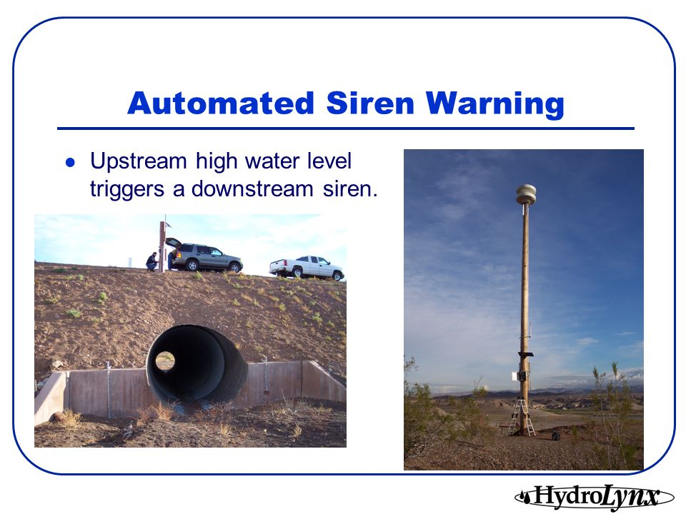 Automated Siren Warning Upstream high water level triggers a downstream siren.