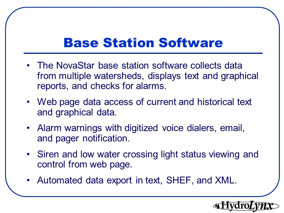 Base Station Software The NovaStar base station software collects data from multiple watersheds, displays text and graphical reports, and checks for alarms.