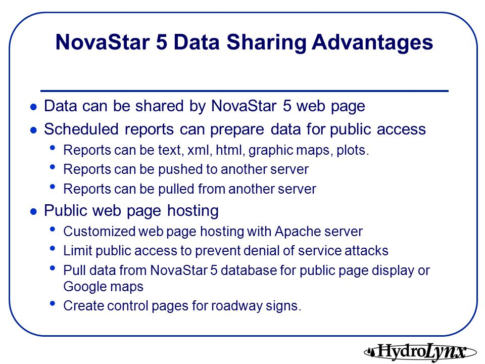 Data can be shared by NovaStar 5 web page Scheduled reports can prepare data for public access Reports can be text, xml, html, graphic maps, plots.