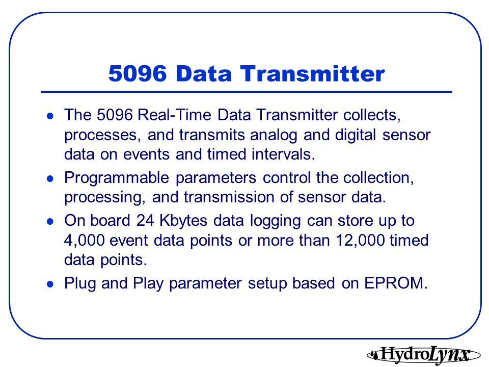 5096 Data Transmitter The 5096 Real-Time Data Transmitter collects, processes, and transmits analog and digital sensor data on events and timed intervals.