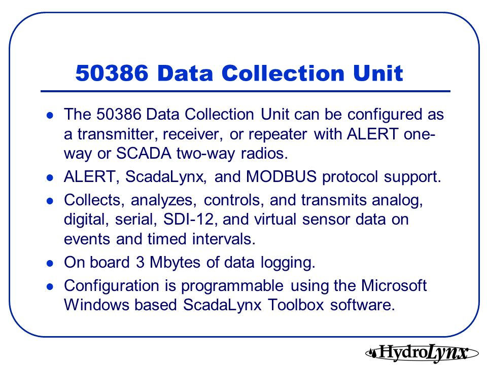 50386 Data Collection Unit The 50386 Data Collection Unit can be configured as a transmitter, receiver, or repeater with ALERT one- way or SCADA two-way radios.