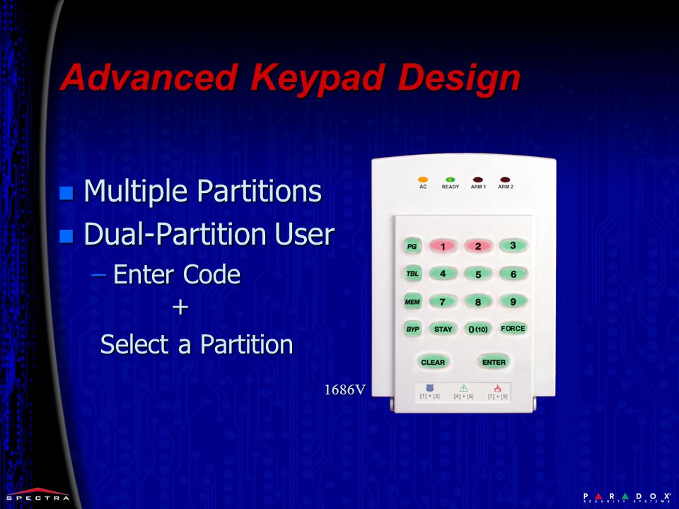 n Multiple Partitions n Dual-Partition User –Enter Code + Select a Partition Select a Partition 1686V Advanced Keypad Design