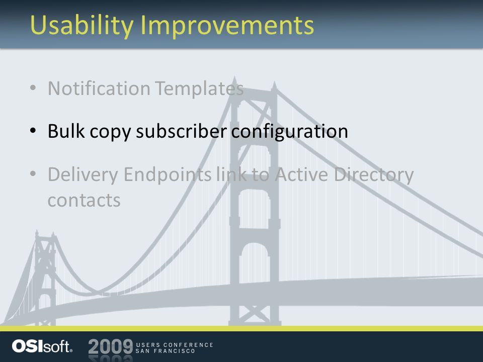 Usability Improvements Notification Templates Bulk copy subscriber configuration Delivery Endpoints link to Active Directory contacts