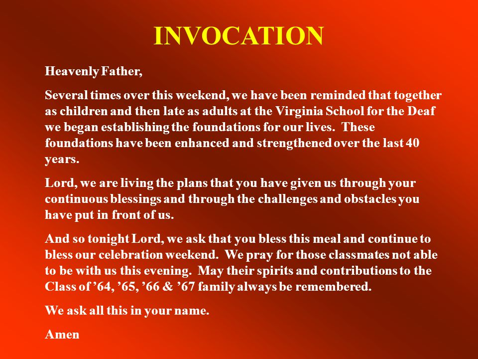 INVOCATION Heavenly Father, Several times over this weekend, we have been reminded that together as children and then late as adults at the Virginia School for the Deaf we began establishing the foundations for our lives.