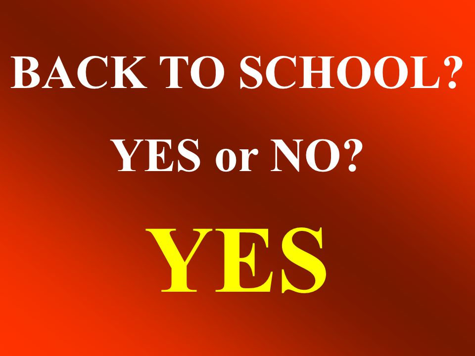 BACK TO SCHOOL? YES or NO? YES