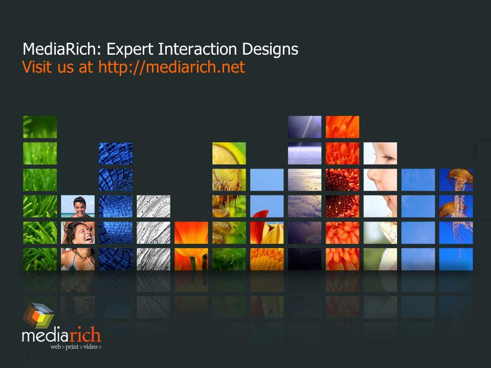 MediaRich: Expert Interaction Designs Visit us at http://mediarich.net