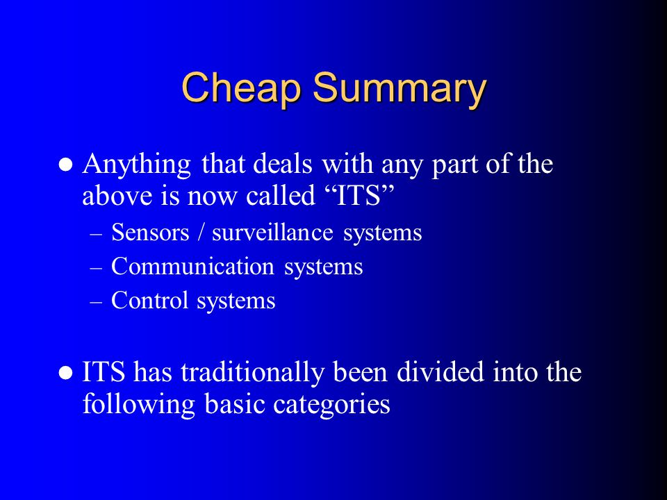 """Cheap Summary Anything that deals with any part of the above is now called """"ITS"""" – Sensors / surveillance systems – Communication systems – Control sy"""