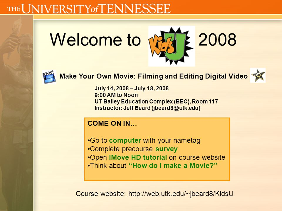 Make Your Own Movie: Filming and Editing Digital Video Go over survey information (general) Any video that someone wants to share.