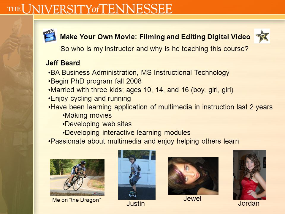 Make Your Own Movie: Filming and Editing Digital Video So who is my instructor and why is he teaching this course.